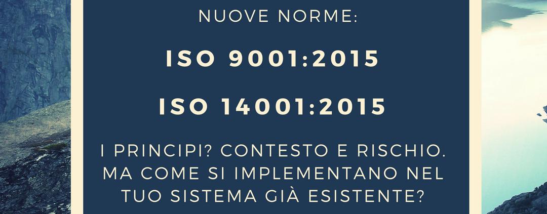 I principi delle nuove iso 9001 e iso 14001 sono l'analisi del contesto e rischio.